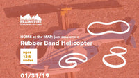 Home at the MAP: JAM + Rubber Band Helicopter