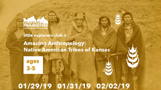 Little Explorers Club + Awesome Anthropology: Native American Tribes in Kansas