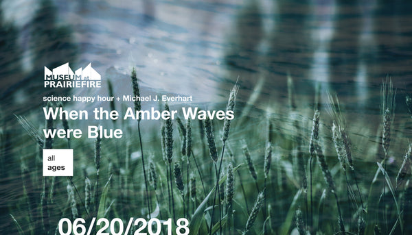 Science Happy Hour + When the Amber Waves were Blue + Michael J. Everhart
