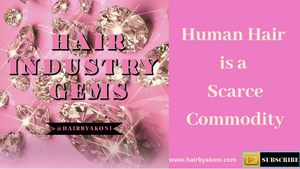 Hair Biz: Hair Industry Gems 101: Hair, A Scarce Commodity