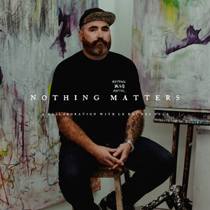 NOTHING MATTERS: A COLLABORATION WITH LE ROI DES NULS