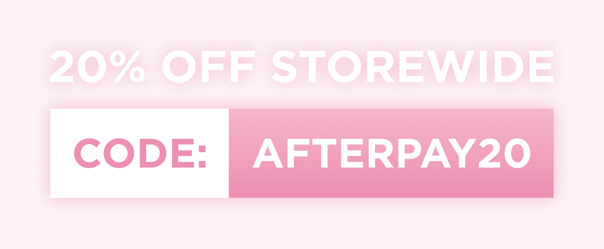 20% off storewide. code: afterpay20
