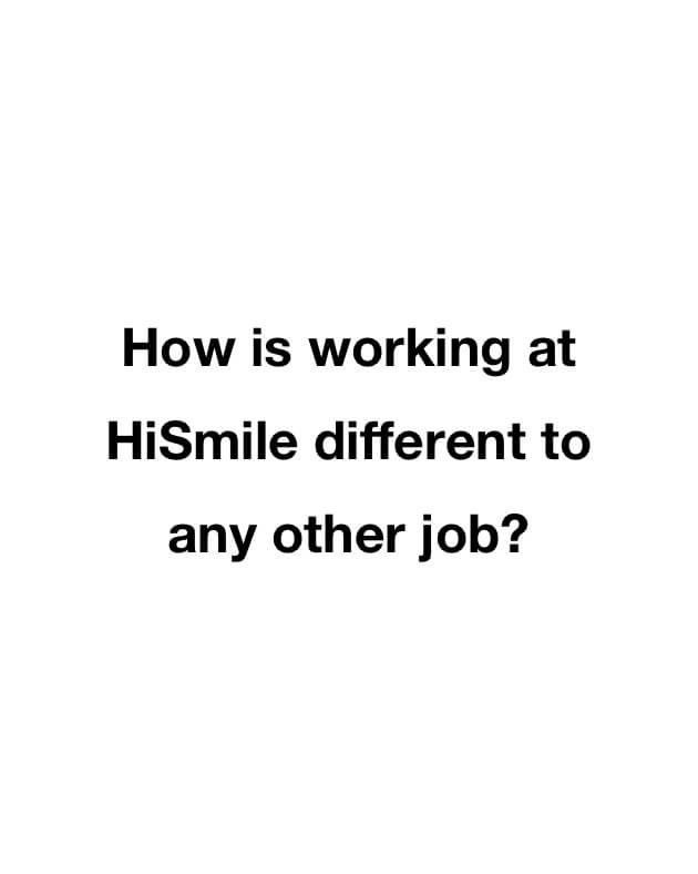 How is working at HiSmile different to any other job?
