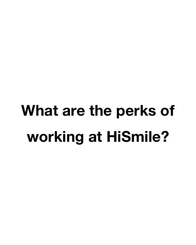 What are the perks of working at HiSmile