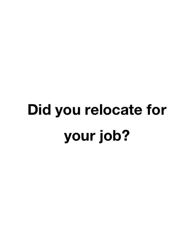 Did you relocate for your job?