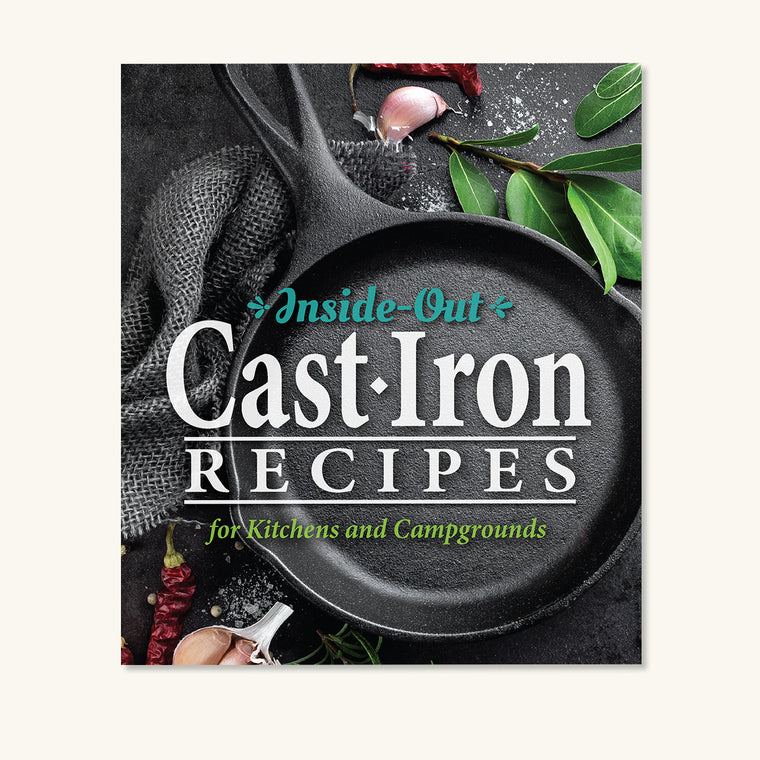 Inside-Out Cast Iron Recipes: For Kitchens and Campgrounds
