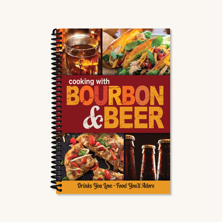 Cooking with Bourbon & Beer Cookbook