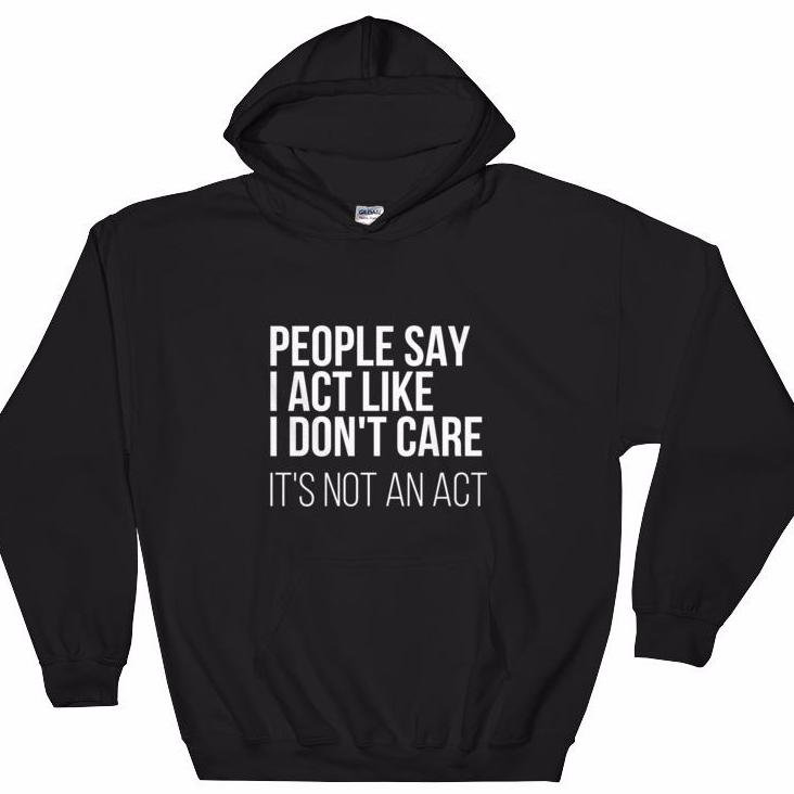 Not Acting Hooded Sweatshirt
