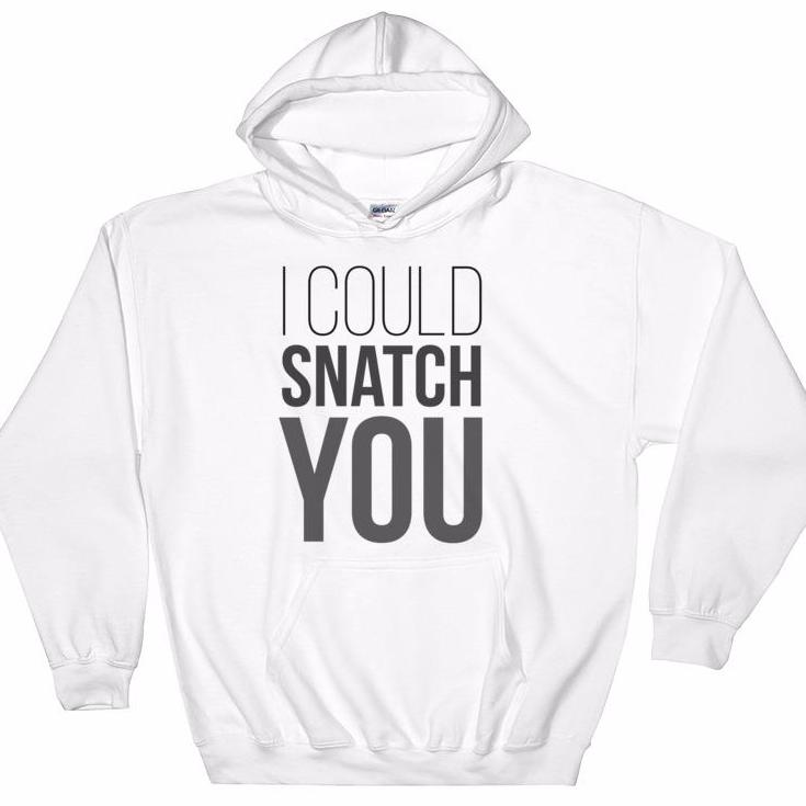 I Could Snatch You Hooded Sweatshirt