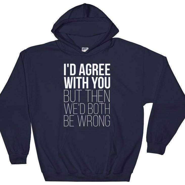 Not Agreeing Hooded Sweatshirt