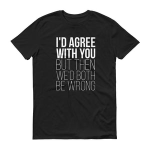 Not Agreeing Tshirt