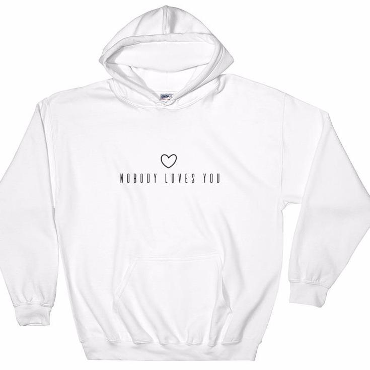 Nobody Loves You Hooded Sweatshirt