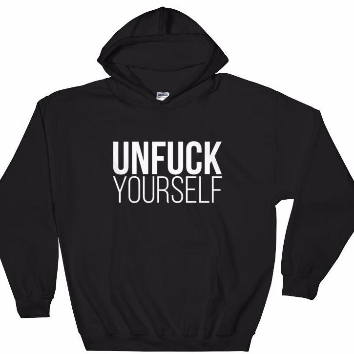 Unfuck Yourself Hooded Sweatshirt