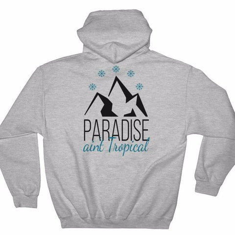 Paradise ain't tropical hooded sweatshirt