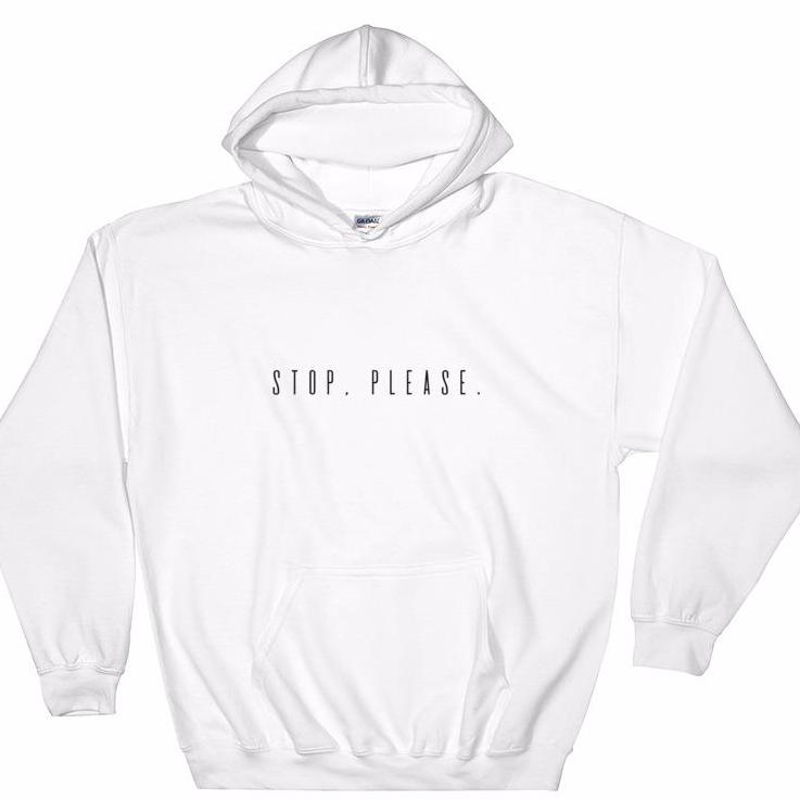 Stop, Please Hooded Sweatshirt