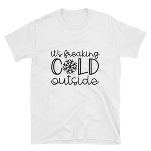 It's Freaking Cold Outside-Short-Sleeve Unisex T-Shirt