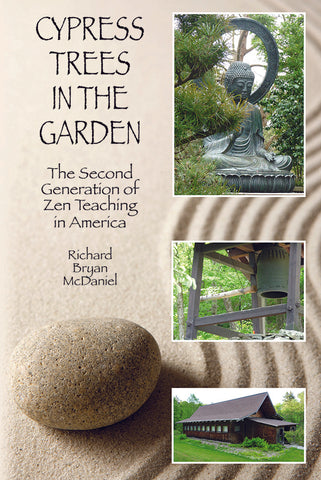 Cypress Trees in the Garden: The Second Generation of Zen Teaching in America