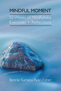 Mindful Moment: 52 Weeks of Mindfulness Exercises + Reflections