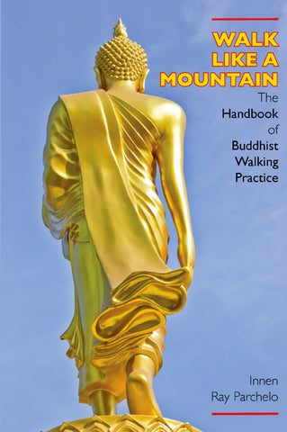 Walk Like a Mountain: The Handbook of Buddhist Walking Practice
