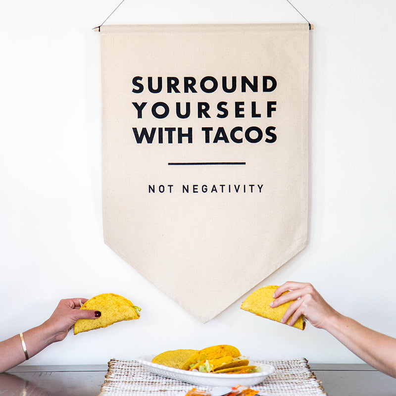 Surround Yourself with Tacos 18x27 Canvas Banner