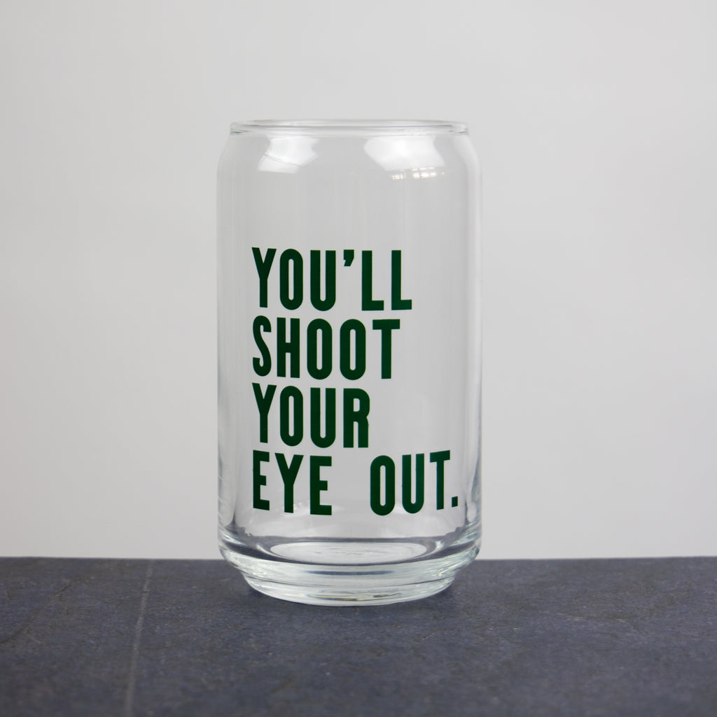You'll Shoot Your Eye Out Can Glass