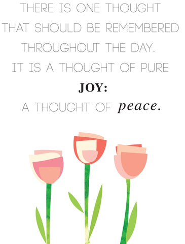 Beautiful flowers adorn this poster, reminding us to think thoughts of Joy to bring peace to our lives.