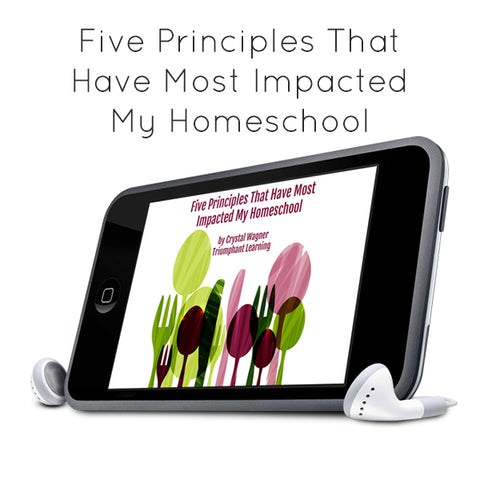 Five Principles That Have Most Impacted My Homeschool MP3