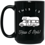 15 oz. Black Mug - This Is How I Roll - Class C RV