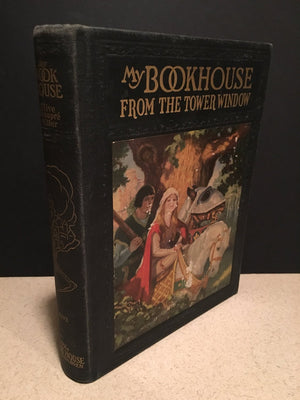 My Bookhouse: From the Tower Window # 5  Edited by Olive Beaupre Miller-1921  Lovely illustrations accent the classic stories and rhymes