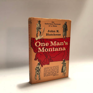 One Man's Montana An Informal Portrait of a State by John K. Hutchens 1964 First Edition Book Made of Stories from Montana's Frontier Past