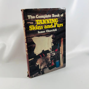 The Complete Book of Tanning Skins and Furs by James Churchill 1983 Vintage Book