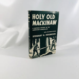 Holy Old Mackinaw by Stewart H. Holdbrook 1957 with Original Dust Jacket Vintage Book