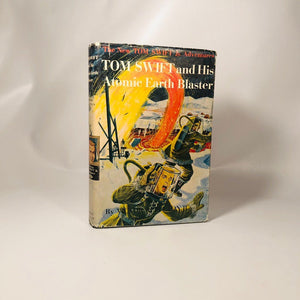 Tom Swift and His Atomic Earth Blaster by Victor Appleton 1954 The New Tom Swift Jr Adventures