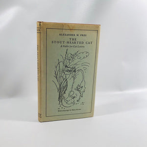 The Stout-Hearted Cat A Fable for Cat Lovers by Alexander M. Frey with Drawings by Hans Fisher 1947 First Printing A Vintage Book