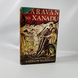 Caravan to Xanadu A Novel of Marco Polo by Edison Marshall 1953 A Vintage Historical Novel