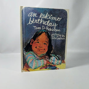 An Eskimo Birthday by Tom Robinson Pictures by Glo Coalson 1975 A Vintage Weekly Reader Children's Book
