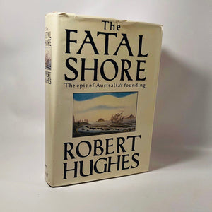 The Fatal Shore by Robert Hughes 1987 An Epic Tale of Australias Founding