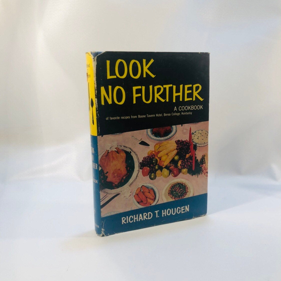 Look No Further by Richard T. Hougen Favorite Recipes from Boone Tavern Hotel Berea College Kentucky 1955