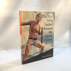 The Boy Who Sailed Around the World Alone by Robin Graham 1973