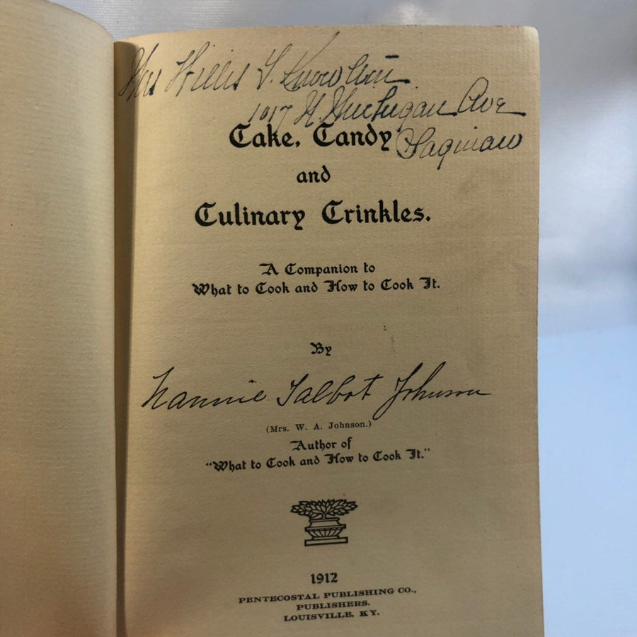 Cakes Candy and Culinary Crinkles by Mrs. WA, Johnson 1912 First Edition