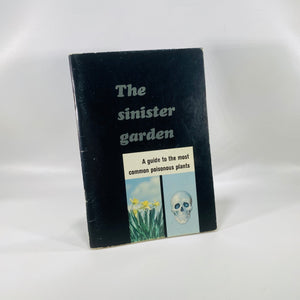 The Sinister Garden: A Guide to Common Poisonous Plants by Wyeth Laboratories 1966