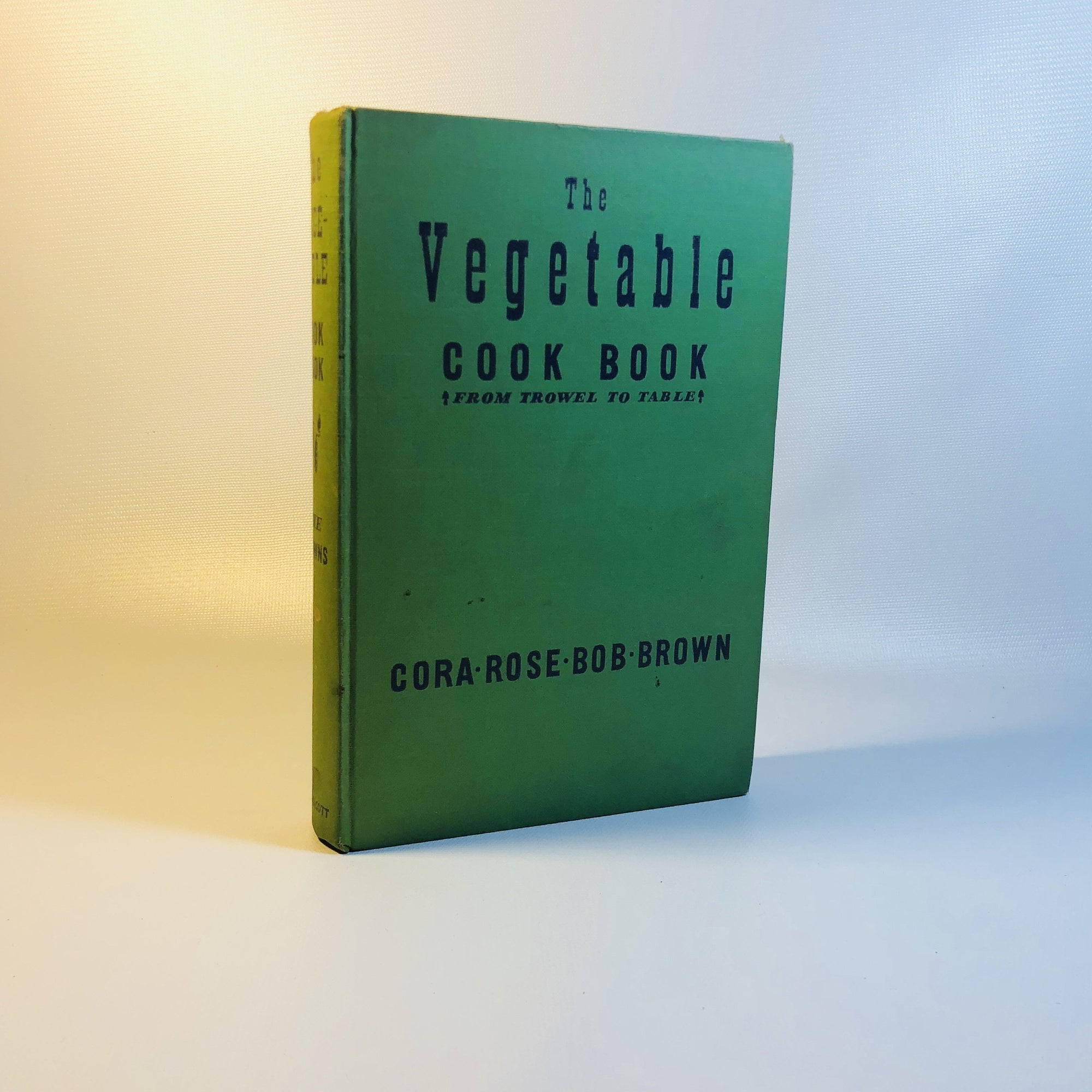 The Vegetable Cook Book, From Trowel to Table by Cora, Rose and Bob Brown 1939