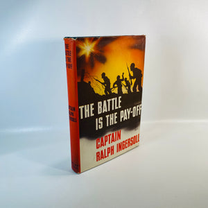 The Battle is the Pay-Off by Captain R. Ingersoll 1943-Reading Vintage