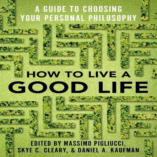How to Live a Good Life: A Guide to Choosing Your Personal Philosophy