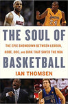 The Soul of Basketball: The Epic Showdown Between LeBron, Kobe, Doc, and Dirk That Sav