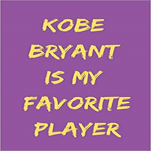 Kobe Bryant Is My Favorite Player: Lakers Journal or Notebook