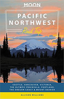 Moon Pacific Northwest Road Trip: Seattle, Vancouver, Victoria, the Olympic Peninsula, Port
