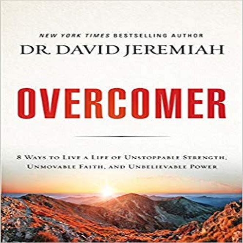 Overcomer: 8 Ways to Live a Life of Unstoppable Strength, Unmovable Faith, and Unbeliev