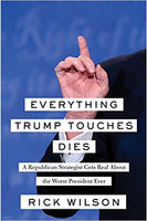 Everything Trump Touches Dies:A Republican Strategist Gets Real About the Worst Presiden