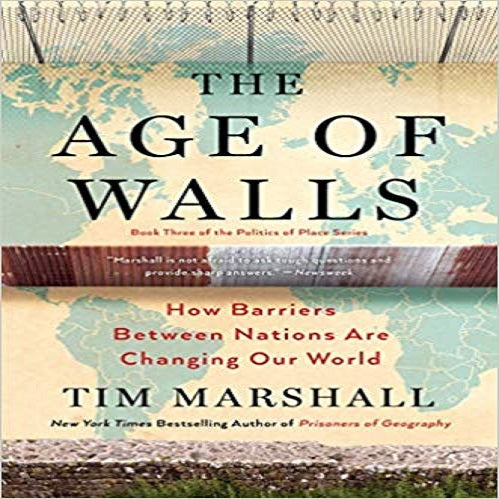 The Age of Walls: How Barriers Between Nations Are Changing Our World (Politics of Place)